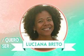 Quero ser: Luciana Brito